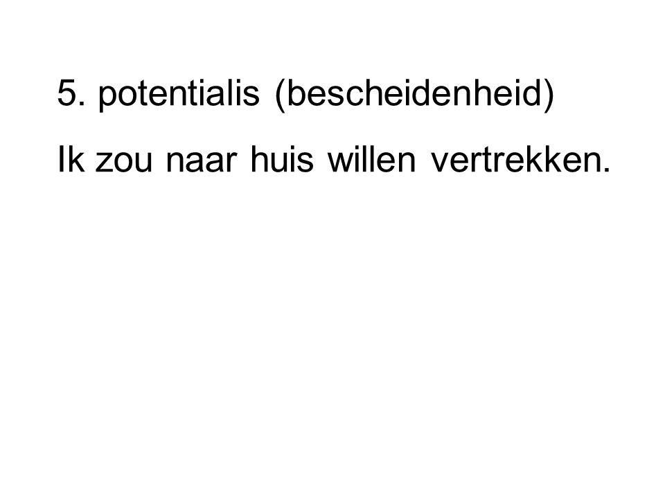 5. potentialis (bescheidenheid)