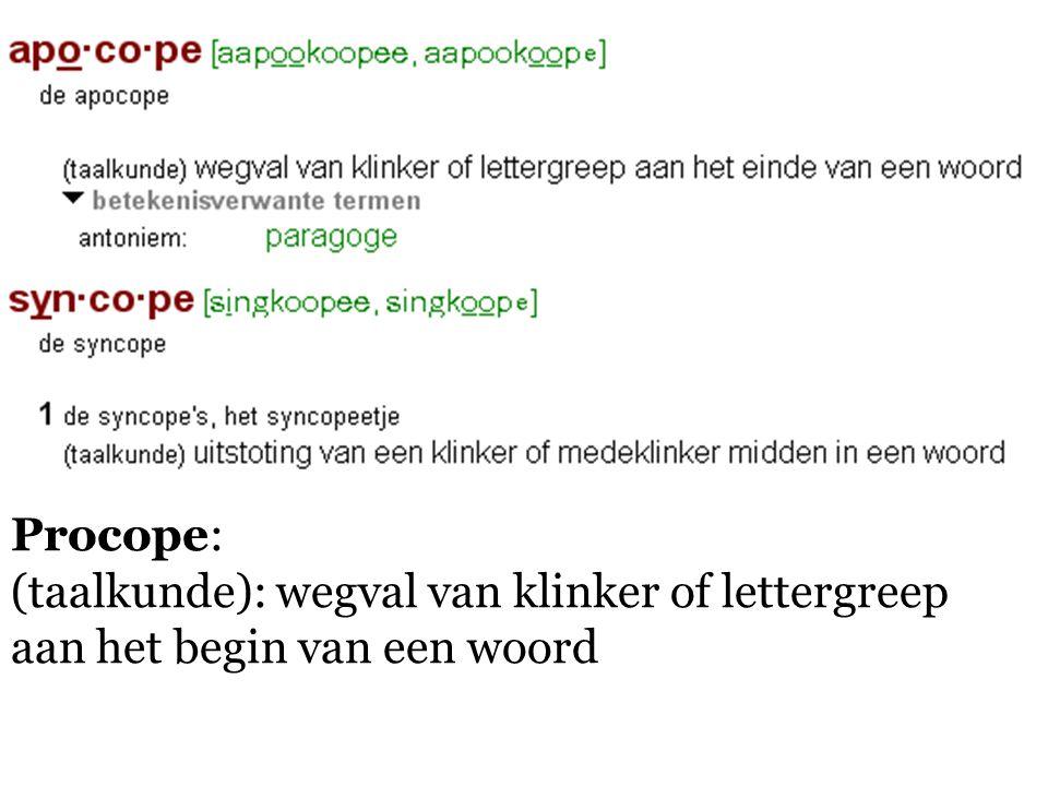 Procope: (taalkunde): wegval van klinker of lettergreep aan het begin van een woord