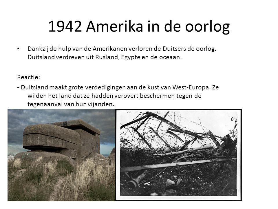 1942 Amerika in de oorlog Dankzij de hulp van de Amerikanen verloren de Duitsers de oorlog. Duitsland verdreven uit Rusland, Egypte en de oceaan.