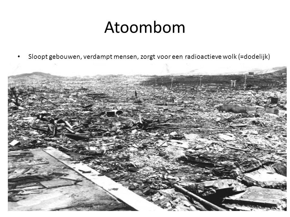Atoombom Sloopt gebouwen, verdampt mensen, zorgt voor een radioactieve wolk (=dodelijk)