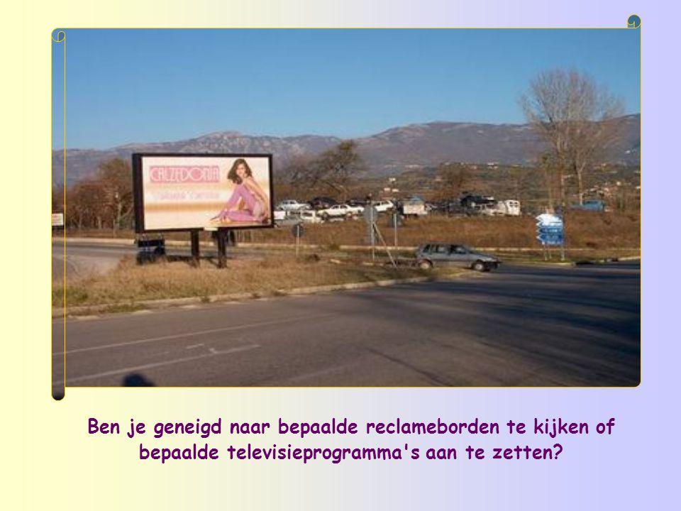 Ben je geneigd naar bepaalde reclameborden te kijken of bepaalde televisieprogramma s aan te zetten