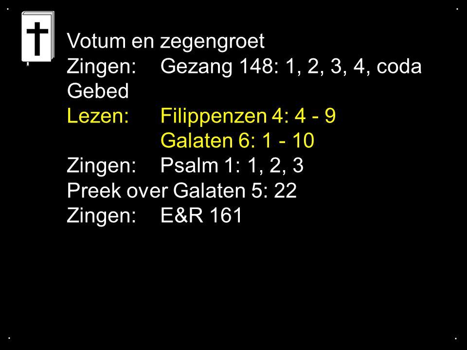 Votum en zegengroet Zingen: Gezang 148: 1, 2, 3, 4, coda Gebed