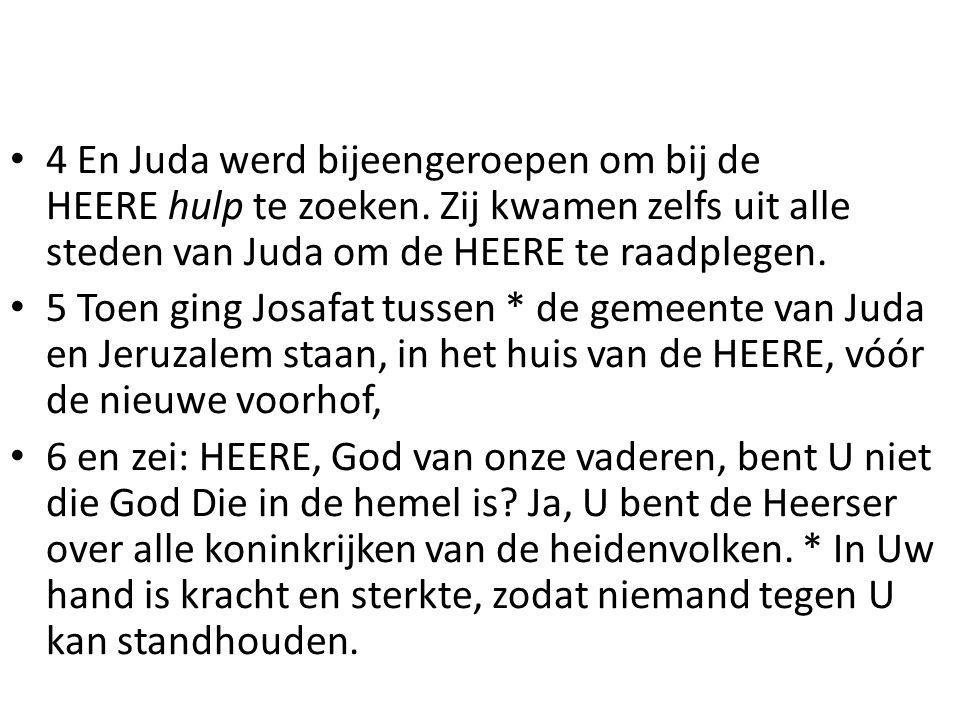 4 En Juda werd bijeengeroepen om bij de HEERE hulp te zoeken
