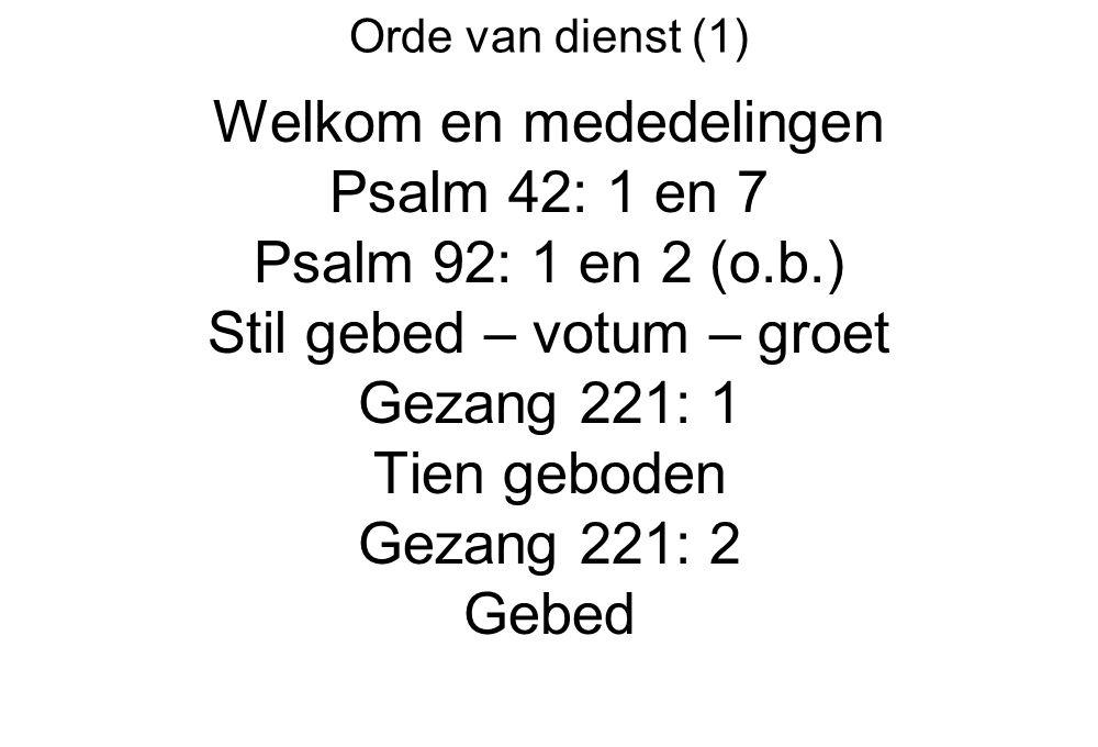 Welkom en mededelingen Psalm 42: 1 en 7 Psalm 92: 1 en 2 (o.b.)