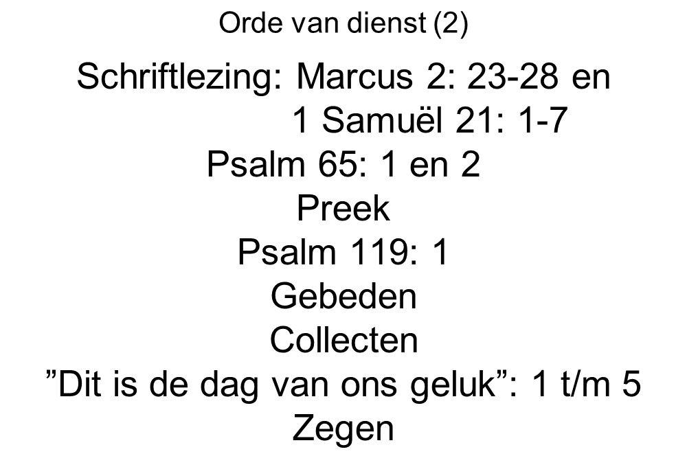 Schriftlezing: Marcus 2: 23-28 en 1 Samuël 21: 1-7 Psalm 65: 1 en 2
