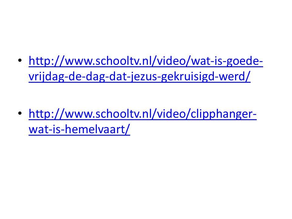 http://www.schooltv.nl/video/wat-is-goede-vrijdag-de-dag-dat-jezus-gekruisigd-werd/ http://www.schooltv.nl/video/clipphanger-wat-is-hemelvaart/