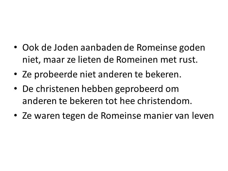 Ook de Joden aanbaden de Romeinse goden niet, maar ze lieten de Romeinen met rust.