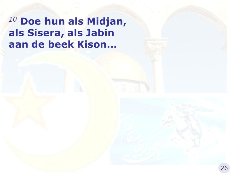 als Sisera, als Jabin aan de beek Kison…