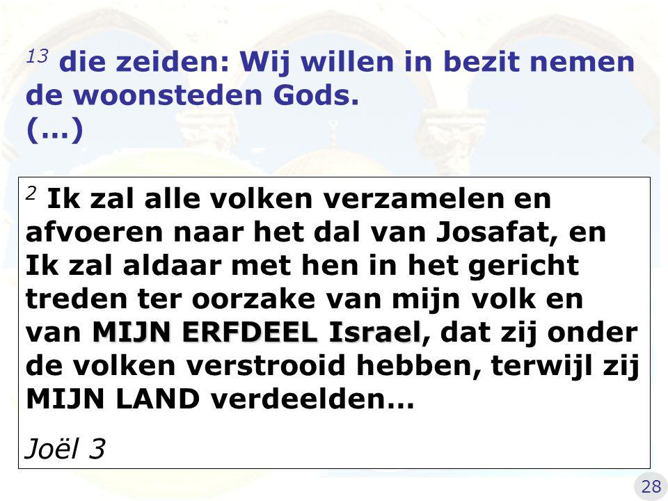 13 die zeiden: Wij willen in bezit nemen de woonsteden Gods. (…)