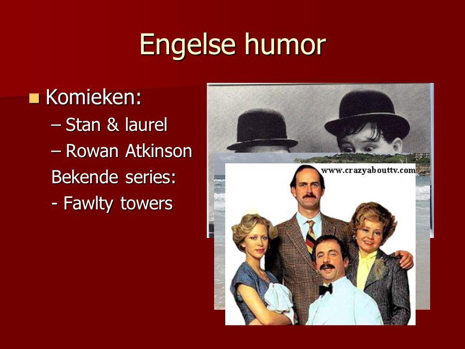 Engelse humor Komieken: Stan & laurel Rowan Atkinson Bekende series: