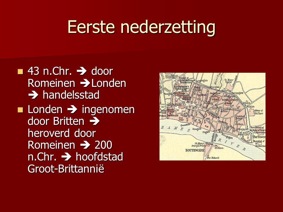 Eerste nederzetting 43 n.Chr.  door Romeinen Londen  handelsstad