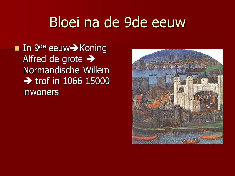Bloei na de 9de eeuw In 9de eeuwKoning Alfred de grote  Normandische Willem  trof in 1066 15000 inwoners.