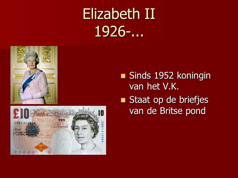 Elizabeth II 1926-... Sinds 1952 koningin van het V.K.