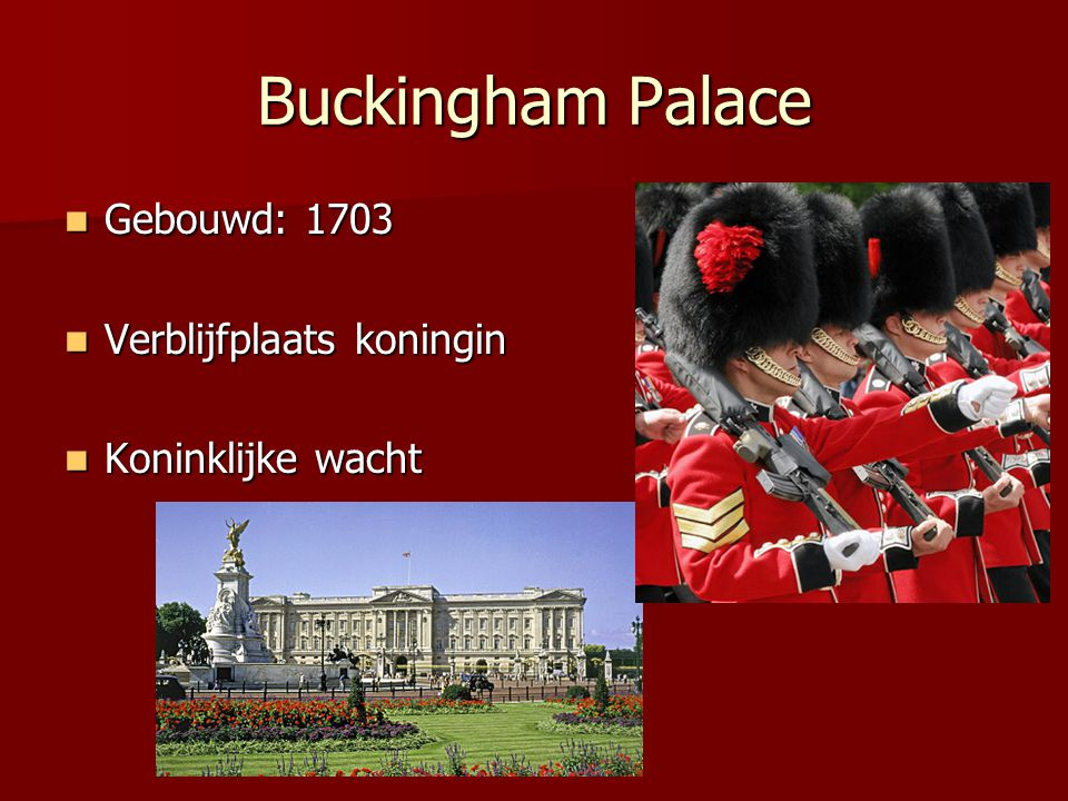 Buckingham Palace Gebouwd: 1703 Verblijfplaats koningin