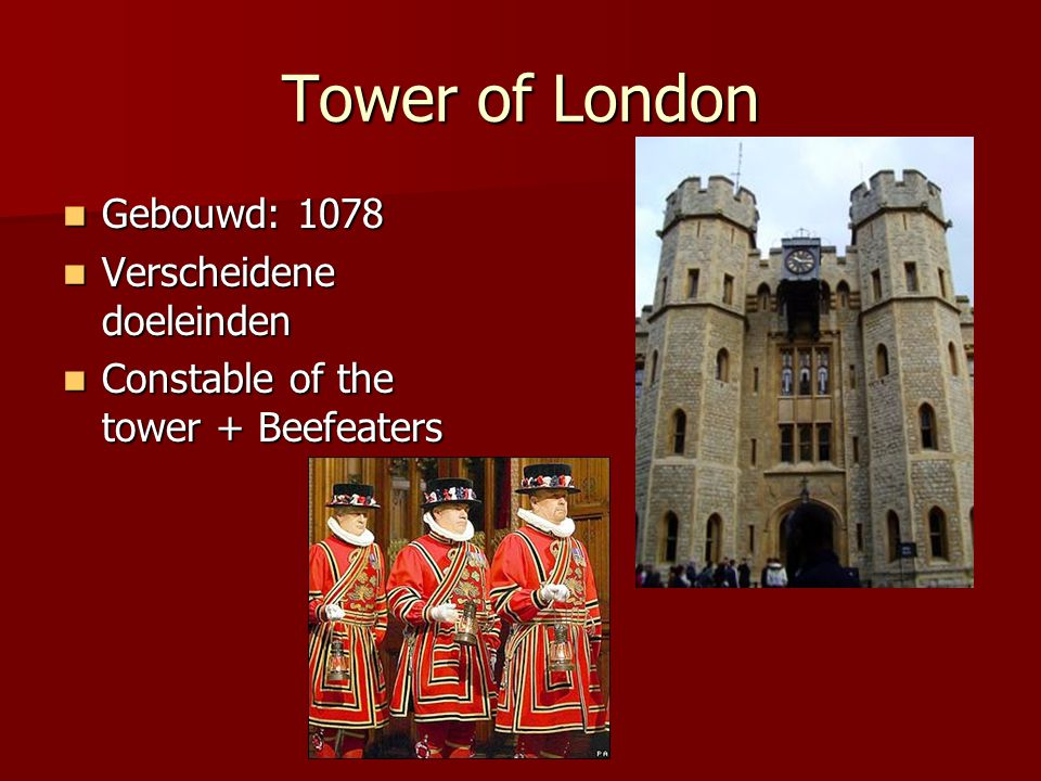 Tower of London Gebouwd: 1078 Verscheidene doeleinden