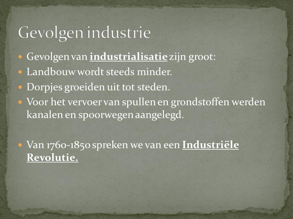 Gevolgen industrie Gevolgen van industrialisatie zijn groot: