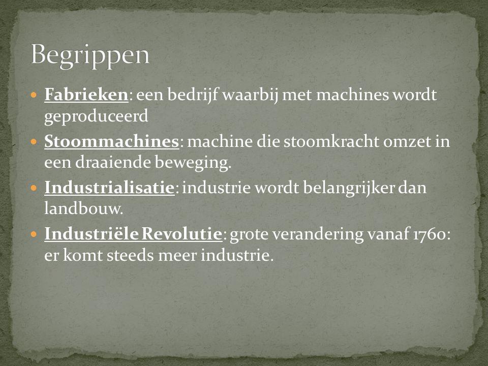 Begrippen Fabrieken: een bedrijf waarbij met machines wordt geproduceerd. Stoommachines: machine die stoomkracht omzet in een draaiende beweging.