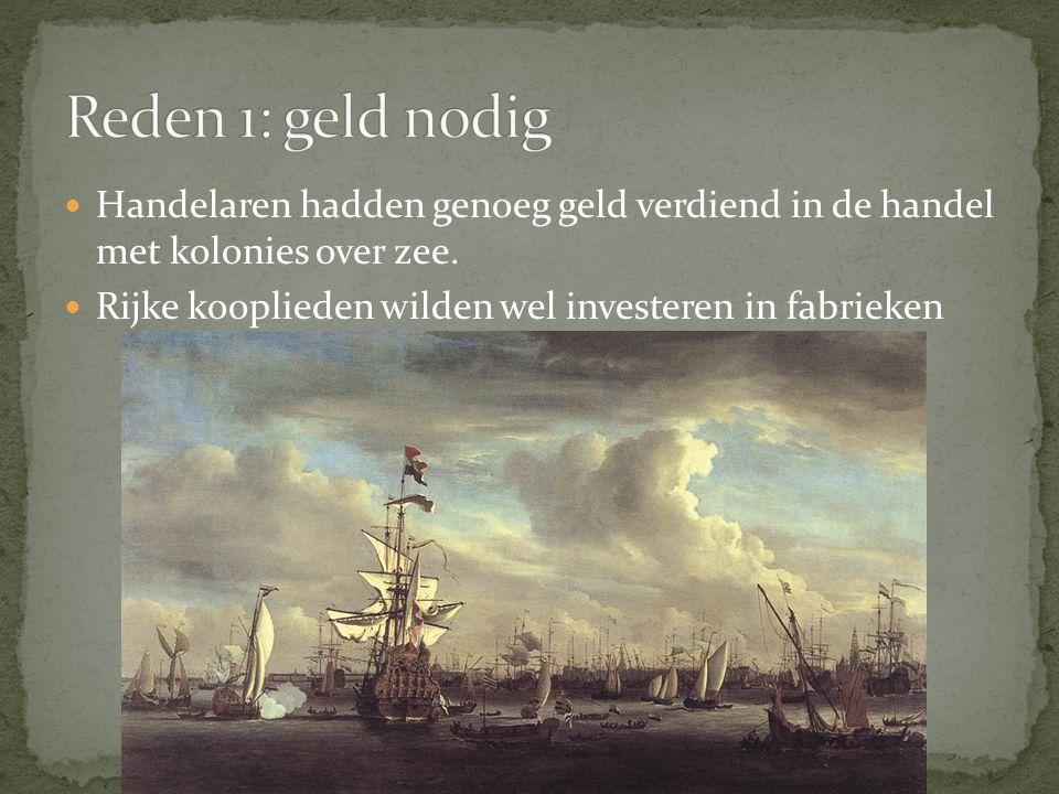 Reden 1: geld nodig Handelaren hadden genoeg geld verdiend in de handel met kolonies over zee.