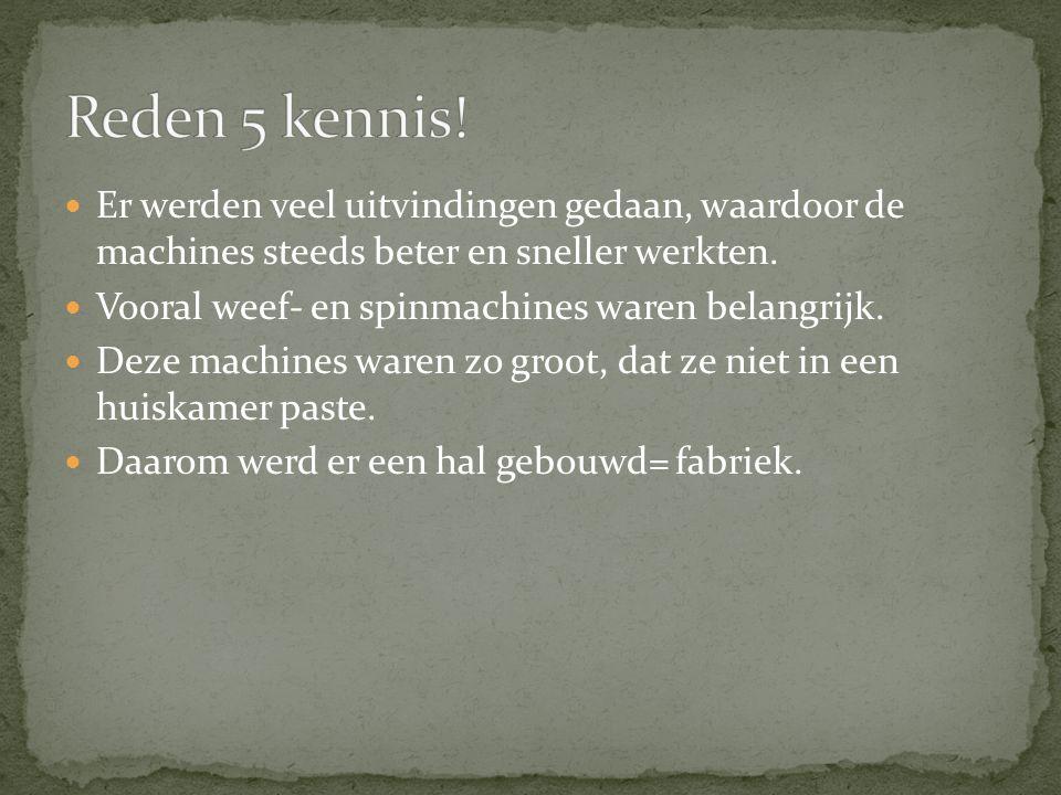 Reden 5 kennis! Er werden veel uitvindingen gedaan, waardoor de machines steeds beter en sneller werkten.