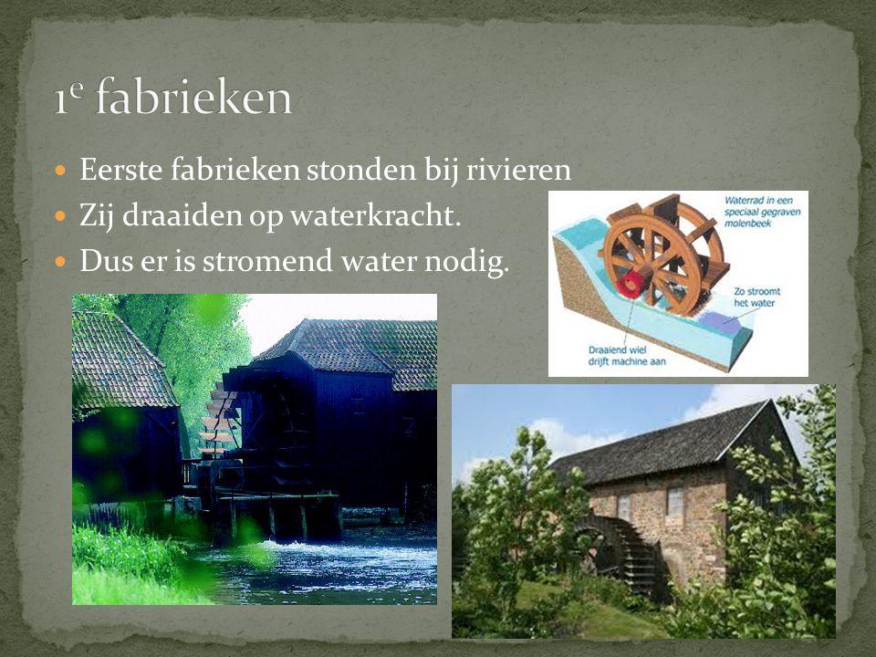 1e fabrieken Eerste fabrieken stonden bij rivieren