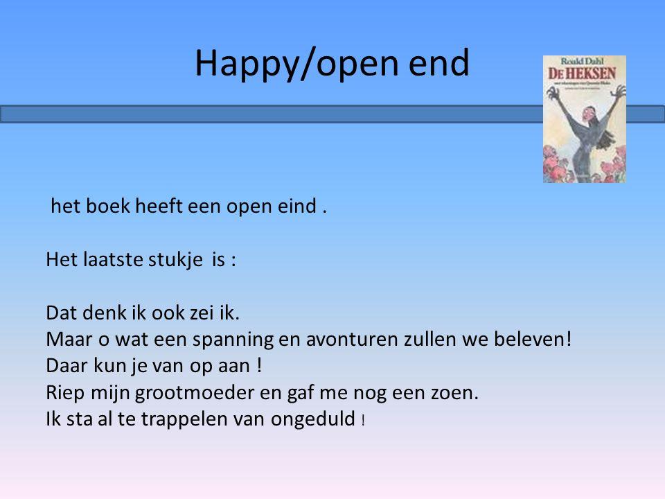 Happy/open end het boek heeft een open eind . Het laatste stukje is :