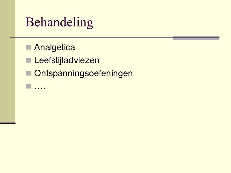 Behandeling Analgetica Leefstijladviezen Ontspanningsoefeningen ….