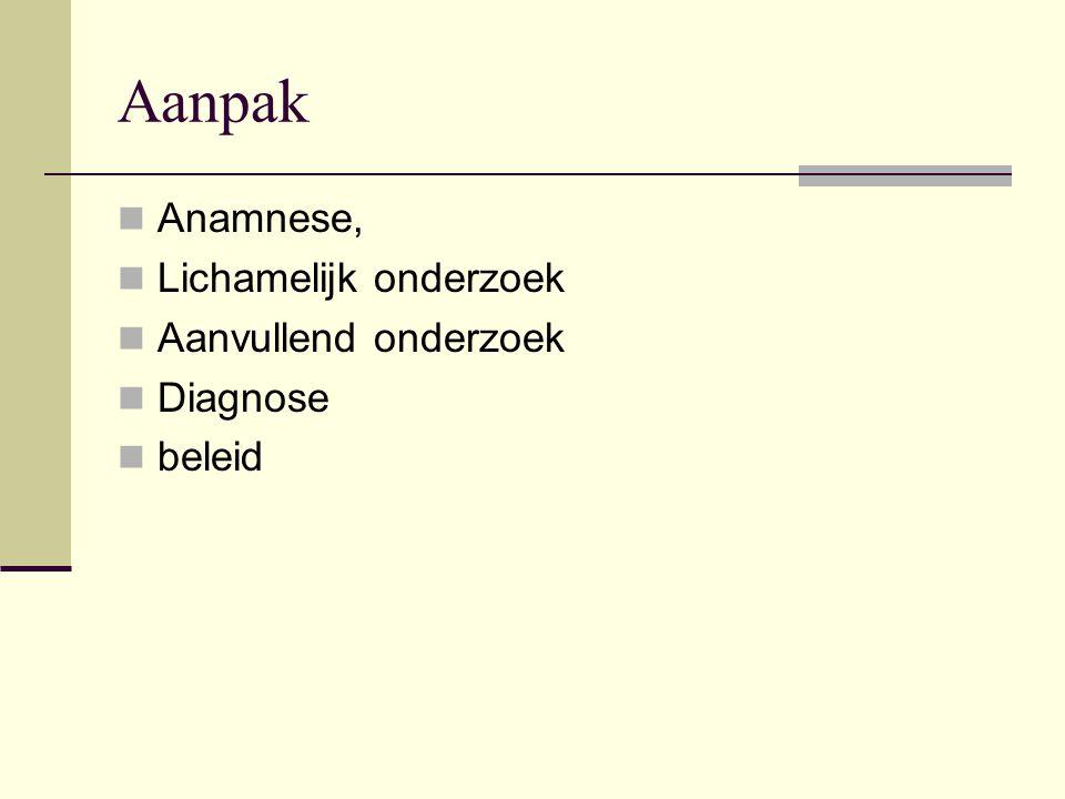 Aanpak Anamnese, Lichamelijk onderzoek Aanvullend onderzoek Diagnose