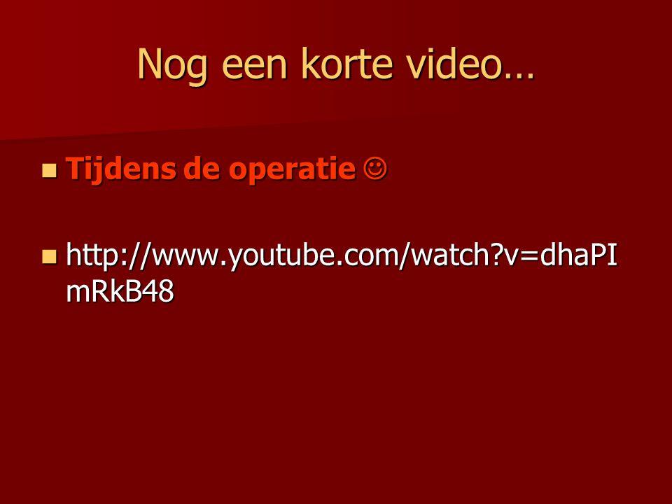 Nog een korte video… Tijdens de operatie 
