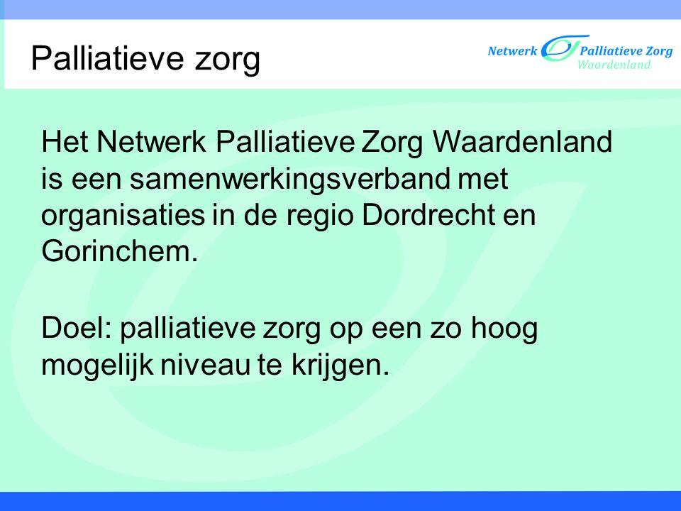 Palliatieve zorg Het Netwerk Palliatieve Zorg Waardenland is een samenwerkingsverband met organisaties in de regio Dordrecht en Gorinchem.