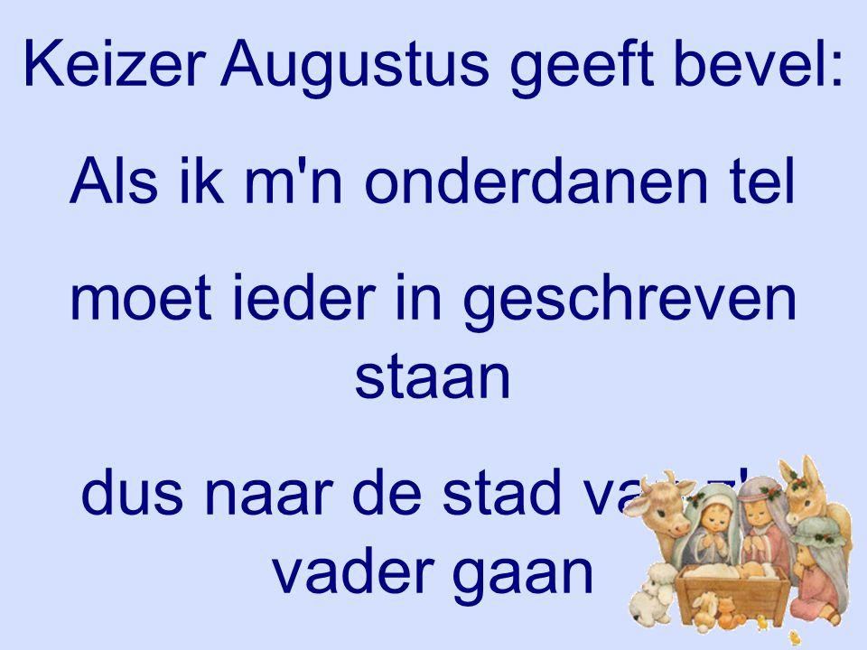 Keizer Augustus geeft bevel: Als ik m n onderdanen tel