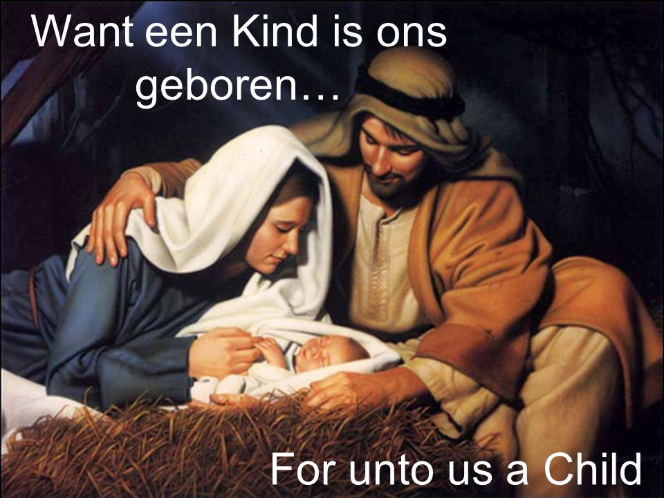 Want een Kind is ons geboren…