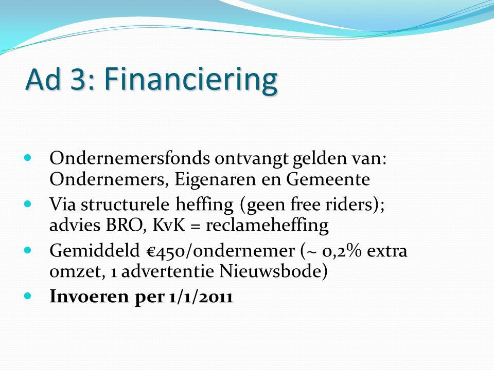 Ad 3: Financiering Ondernemersfonds ontvangt gelden van: Ondernemers, Eigenaren en Gemeente.
