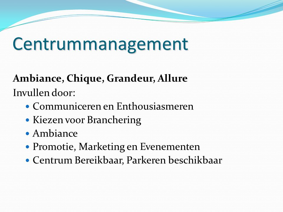 Centrummanagement Ambiance, Chique, Grandeur, Allure Invullen door: