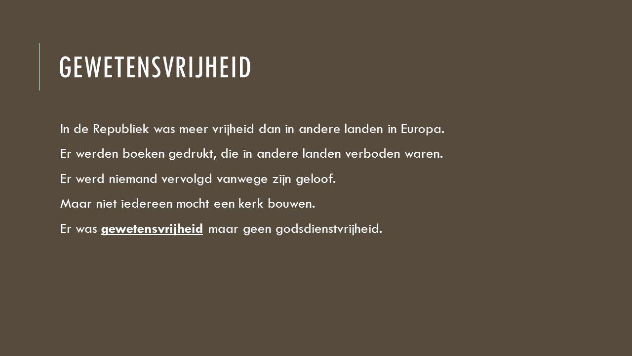 gewetensvrijheid In de Republiek was meer vrijheid dan in andere landen in Europa. Er werden boeken gedrukt, die in andere landen verboden waren.
