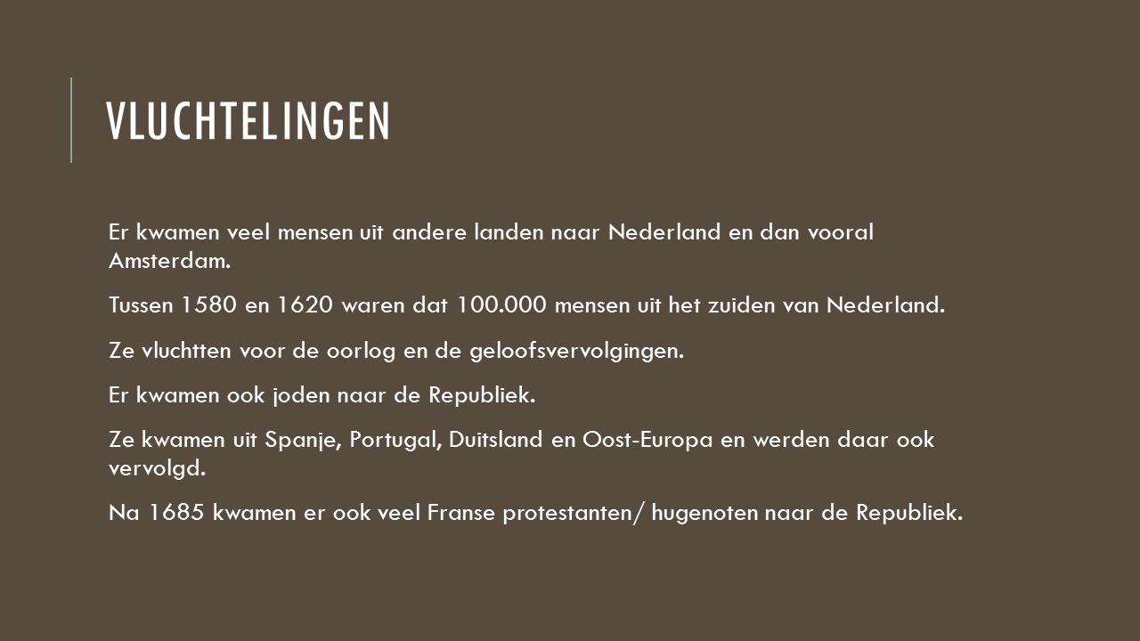 vluchtelingen Er kwamen veel mensen uit andere landen naar Nederland en dan vooral Amsterdam.