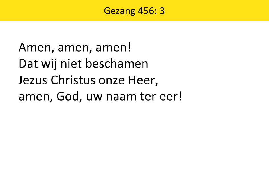 Gezang 456: 3 Amen, amen, amen.