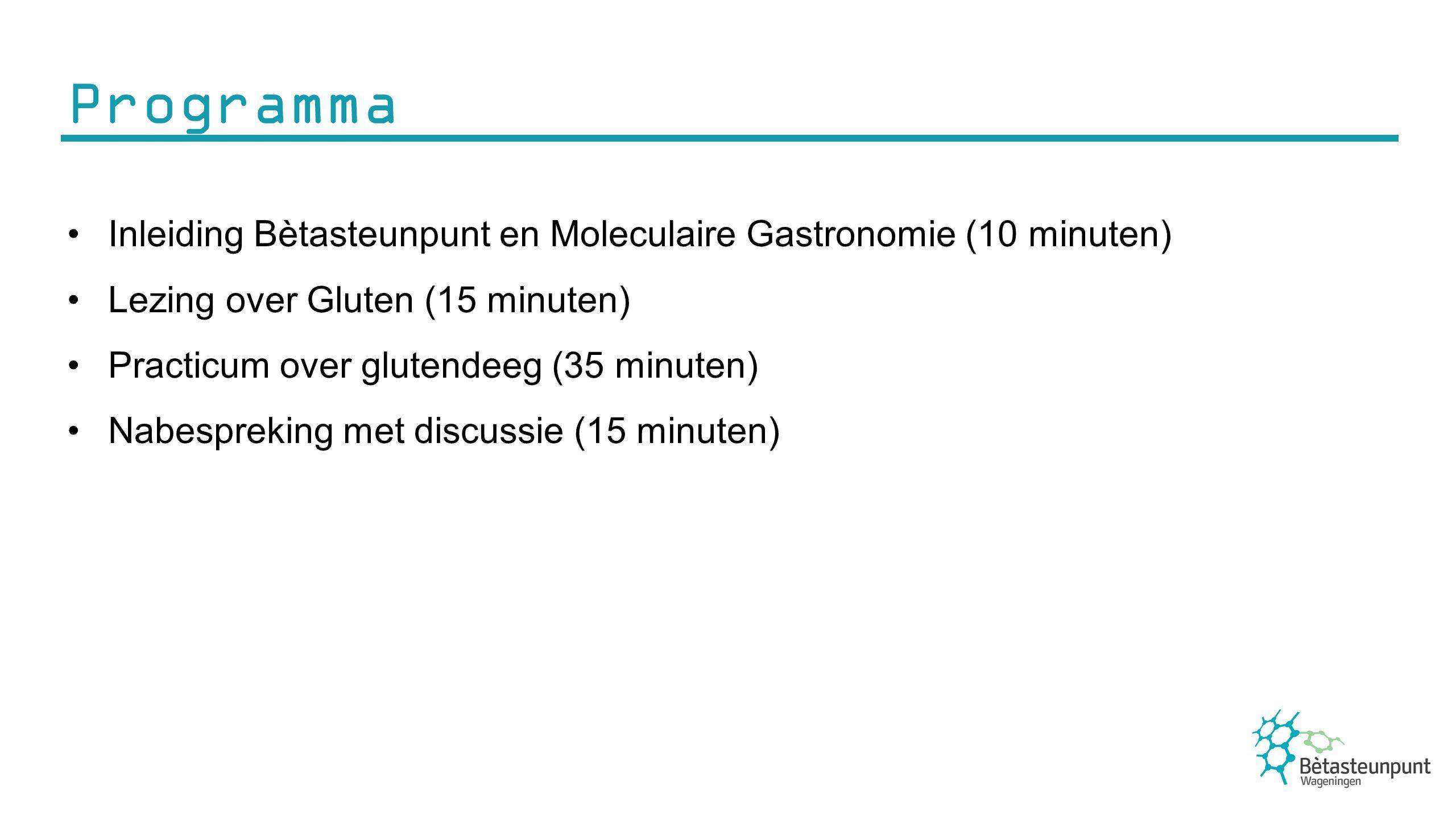 Programma Inleiding Bètasteunpunt en Moleculaire Gastronomie (10 minuten) Lezing over Gluten (15 minuten)