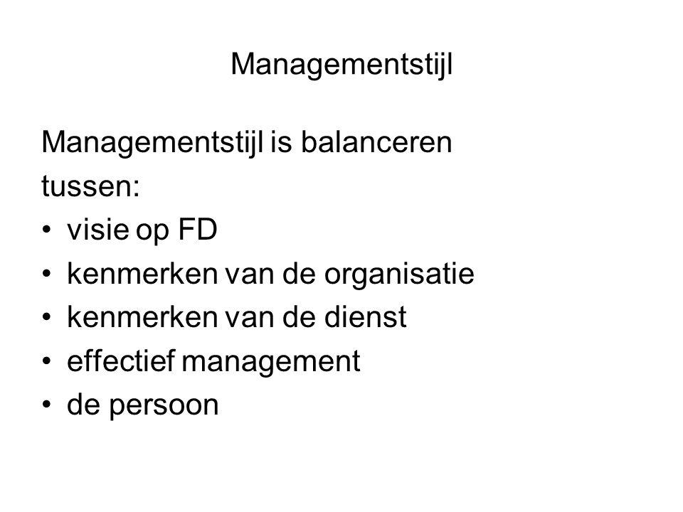 Managementstijl Managementstijl is balanceren. tussen: visie op FD. kenmerken van de organisatie.