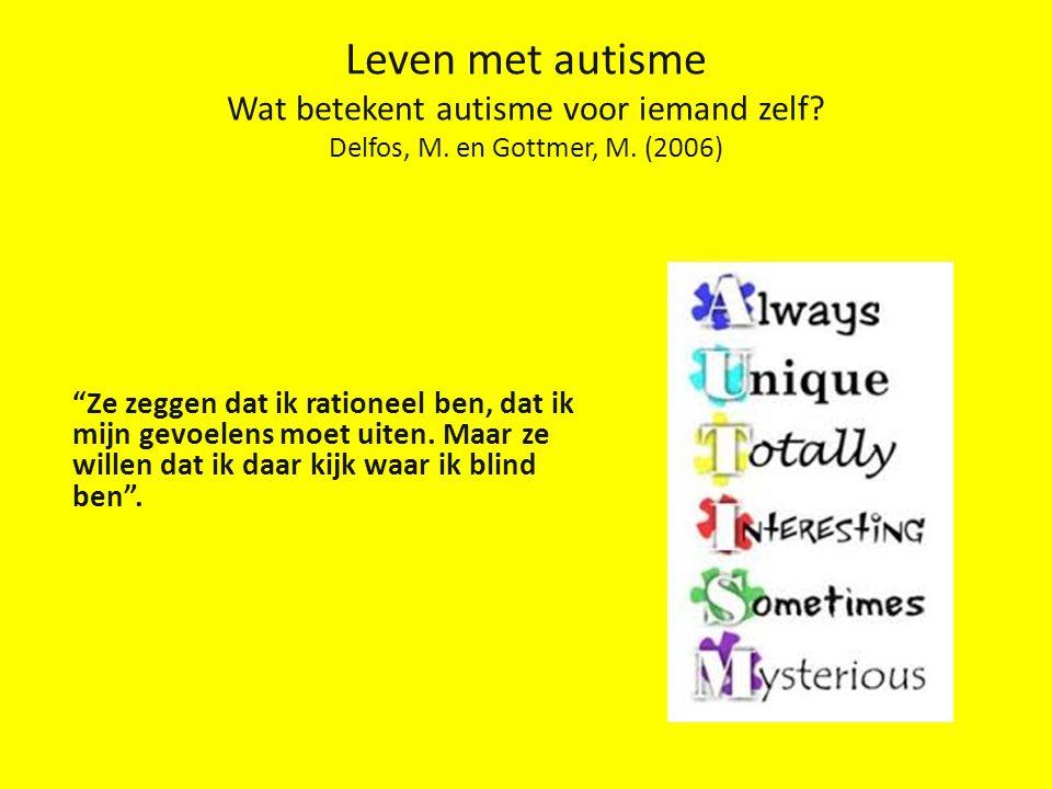 Leven met autisme Wat betekent autisme voor iemand zelf. Delfos, M