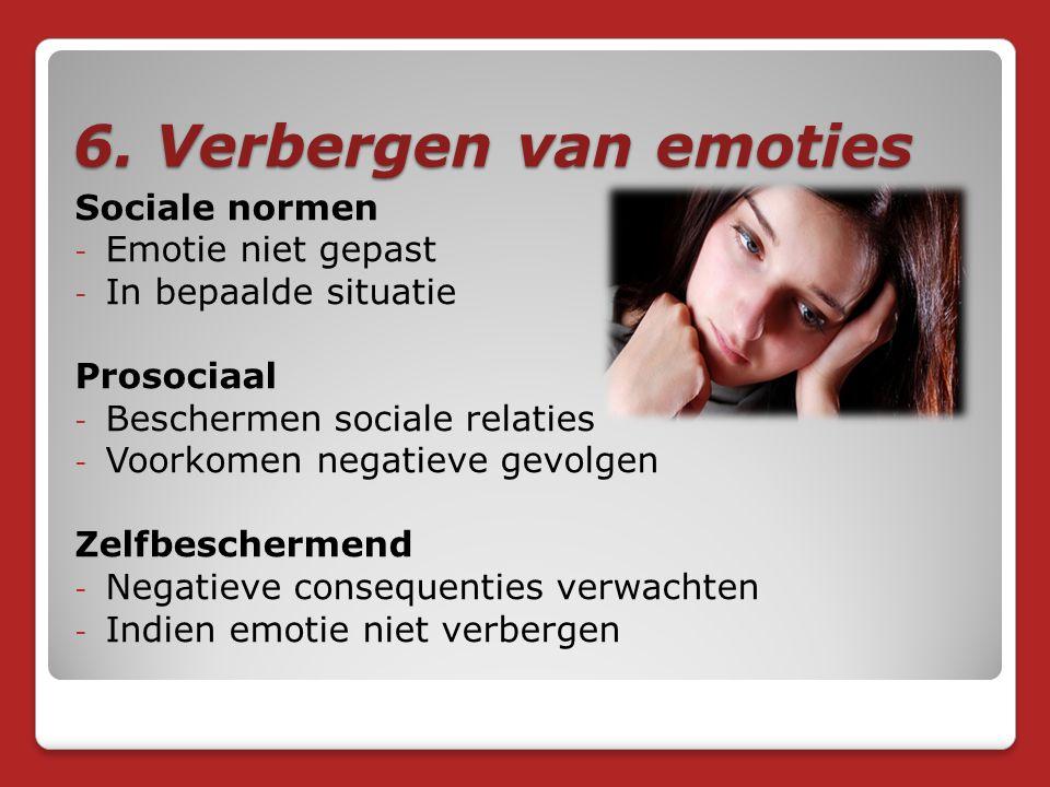 6. Verbergen van emoties Sociale normen Emotie niet gepast