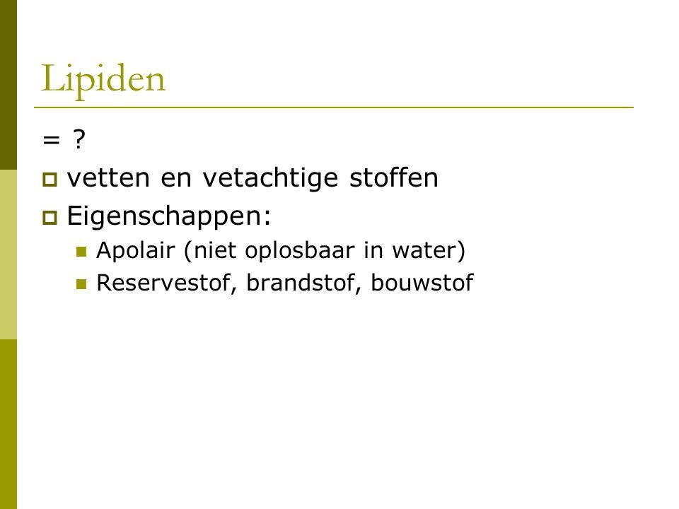 Lipiden = vetten en vetachtige stoffen Eigenschappen: