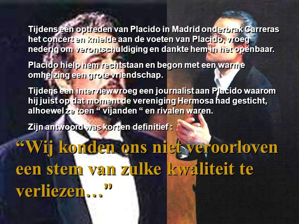 Tijdens een optreden van Placido in Madrid onderbrak Carreras het concert en knielde aan de voeten van Placido, vroeg nederig om verontschuldiging en dankte hem in het openbaar.