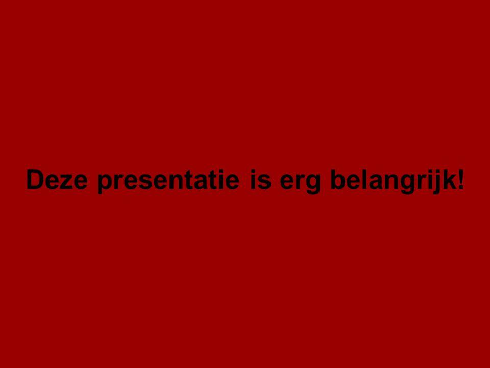Deze presentatie is erg belangrijk!