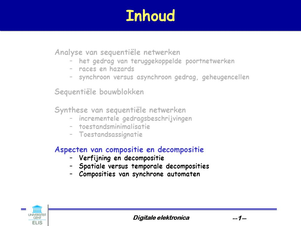 Inhoud Analyse van sequentiële netwerken Sequentiële bouwblokken