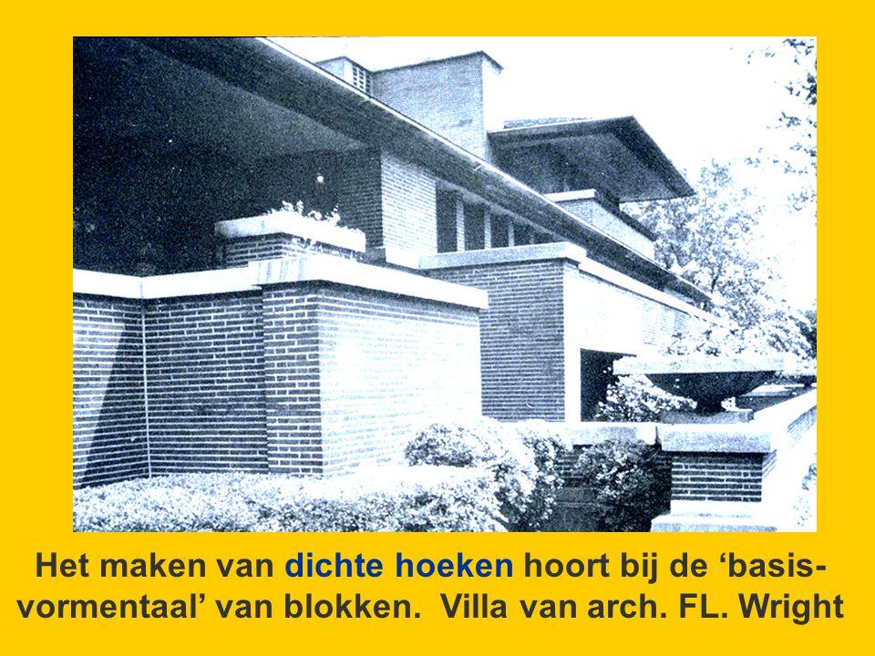 Het maken van dichte hoeken hoort bij de 'basis-vormentaal' van blokken. Villa van arch. FL. Wright