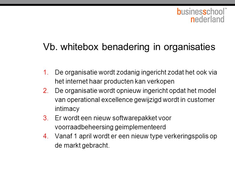 Vb. whitebox benadering in organisaties