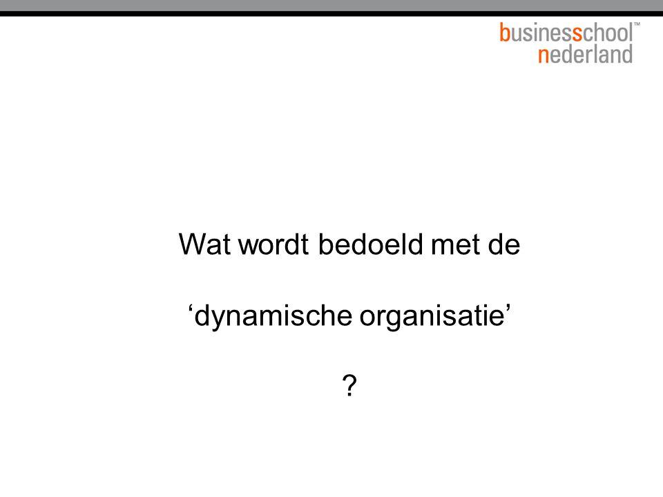 Wat wordt bedoeld met de 'dynamische organisatie'