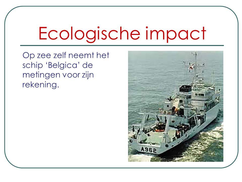 Ecologische impact Op zee zelf neemt het schip 'Belgica' de metingen voor zijn rekening.