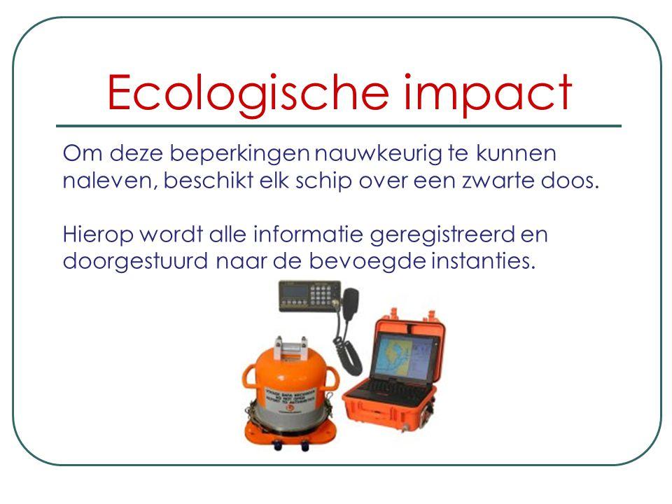 Ecologische impact Om deze beperkingen nauwkeurig te kunnen naleven, beschikt elk schip over een zwarte doos.
