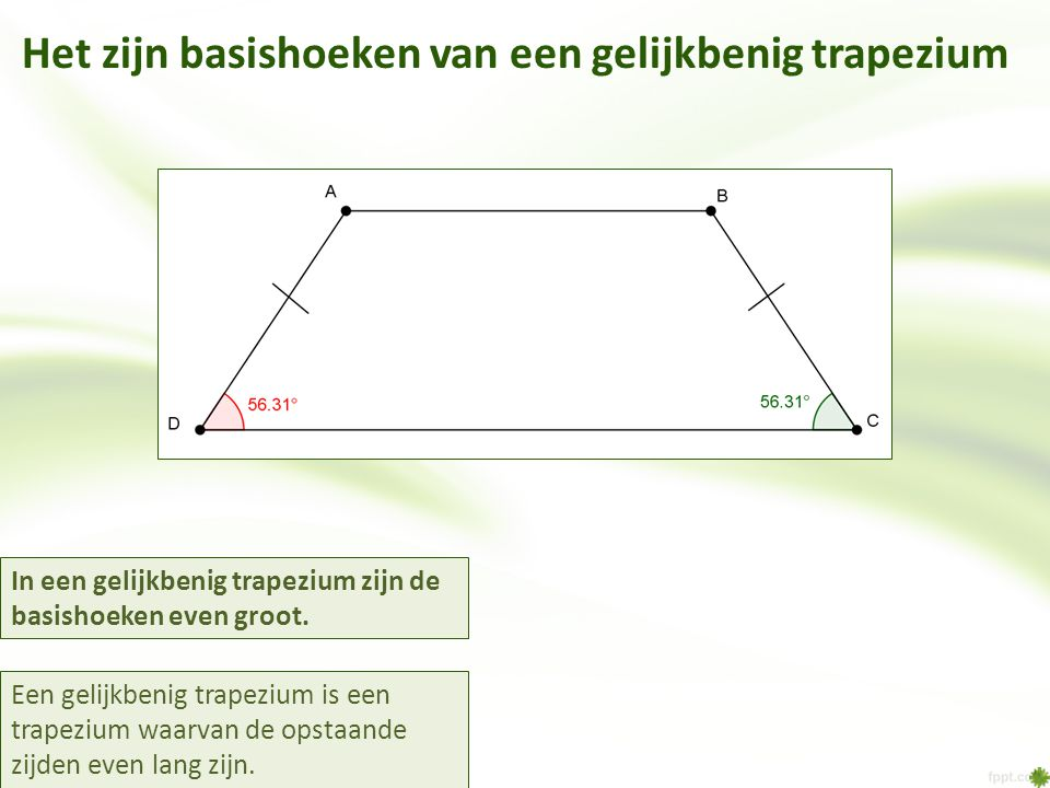 Het zijn basishoeken van een gelijkbenig trapezium
